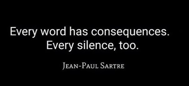 Imagen con cita: Every word has consequences. Every silence, too. Jean-Paul Sartre.